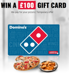 WIN £100 Dominos gift Card